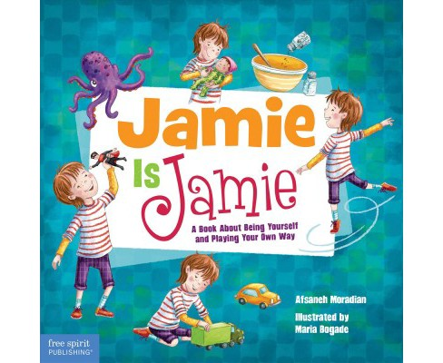 Jamie Is Jamie : A Book About Being Yourself and Playing Your Way -  by Afsaneh Moradian (Hardcover) - image 1 of 1