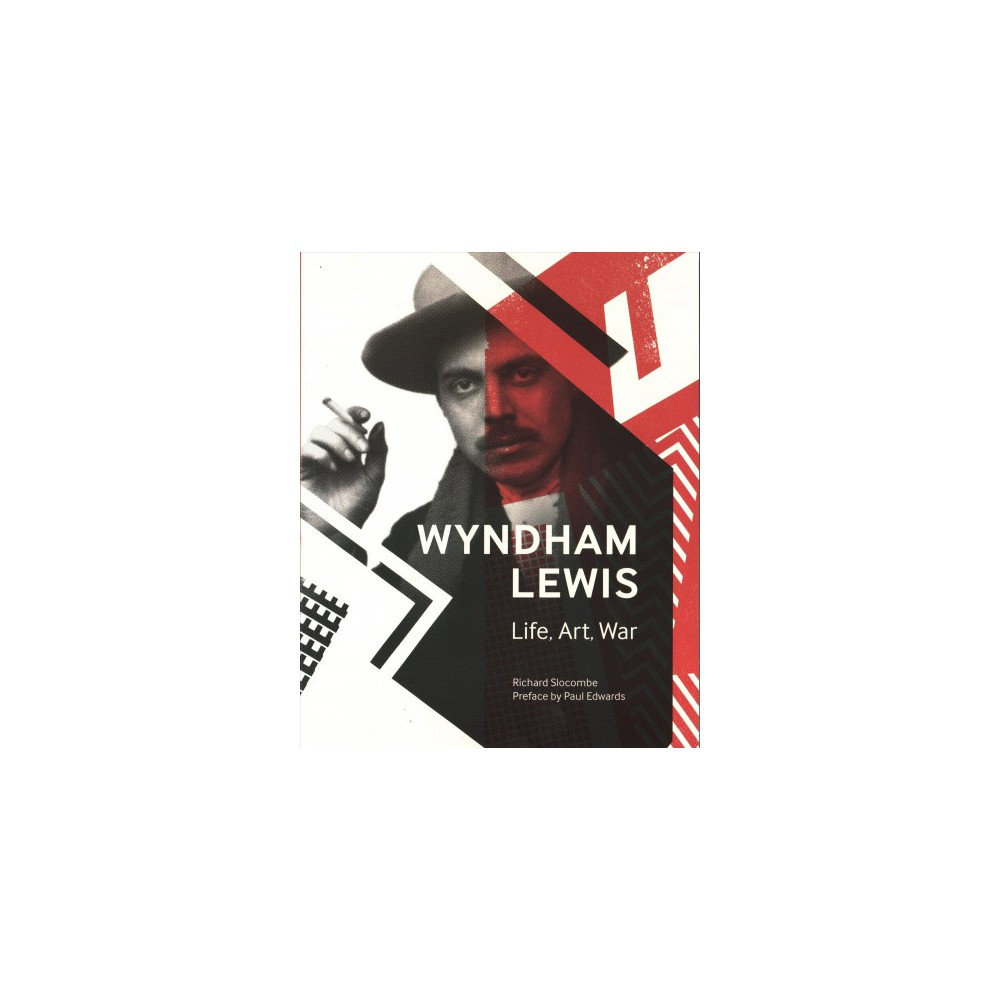 Wyndham Lewis : Art, Life and War - by Richard Slocombe (Paperback)