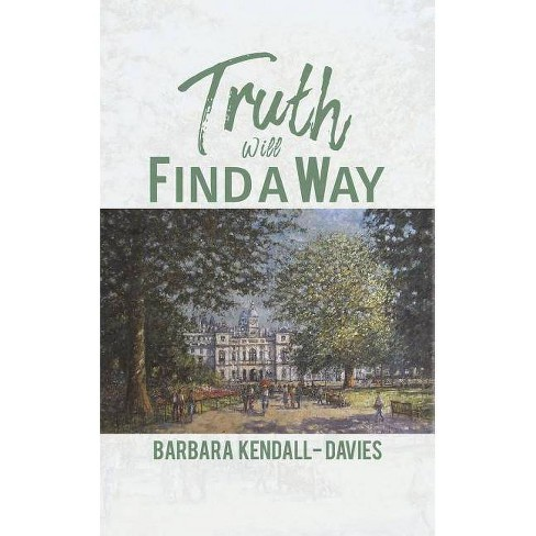 Truth Will Find a Way - by  Barbara Kendall-Davies (Paperback) - image 1 of 1
