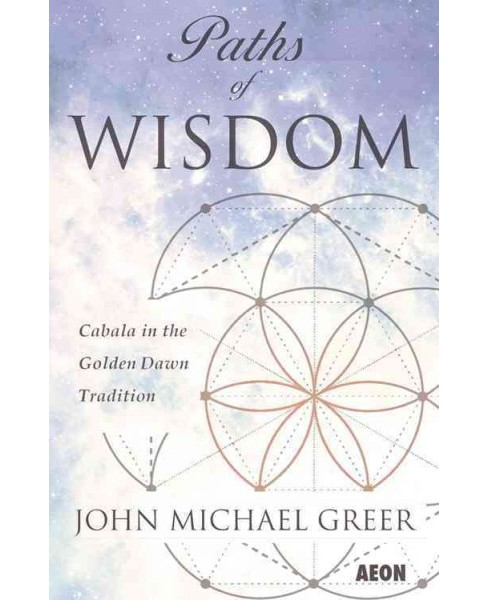 Paths of Wisdom : Cabala in the Golden Dawn Tradition (Paperback) (John Michael Greer) - image 1 of 1
