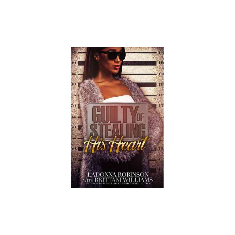 Guilty of Stealing His Heart - by Ladonna Robinson (Paperback)