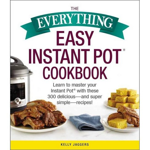 The Everything Easy Instant Pot(r) Cookbook - (Everything(r)) by  Kelly Jaggers (Paperback) - image 1 of 1