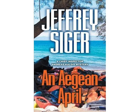 Aegean April -  (Chief Inspector Andreas Kaldis Mystery) by Jeffrey Siger (Paperback) - image 1 of 1