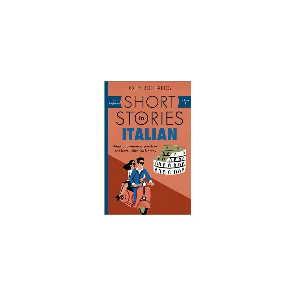 Short Stories in Italian for Beginners : Read for Pleasure at Your Level and Learn Italian the Fun Way
