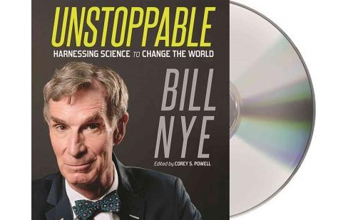 Unstoppable : Harnessing Science to Change the World (Unabridged) (CD/Spoken Word) (Bill Nye) - image 1 of 1
