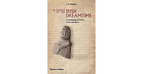 In Search of the Irish Dreamtime : Archaeology & Early Irish Literature (Hardcover) (J. P. Mallory) - image 1 of 1