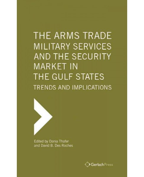 Arms Trade, Military Services and the Security Market in the Gulf States : Trends and Implications - image 1 of 1