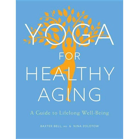 Yoga for Healthy Aging - by  Baxter Bell & Nina Zolotow (Paperback) - image 1 of 1
