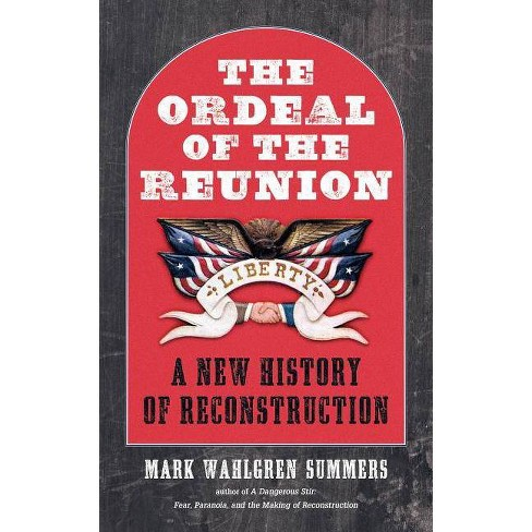 The Ordeal of the Reunion - (Littlefield History of the Civil War Era) by  Mark Wahlgren Summers (Hardcover) - image 1 of 1