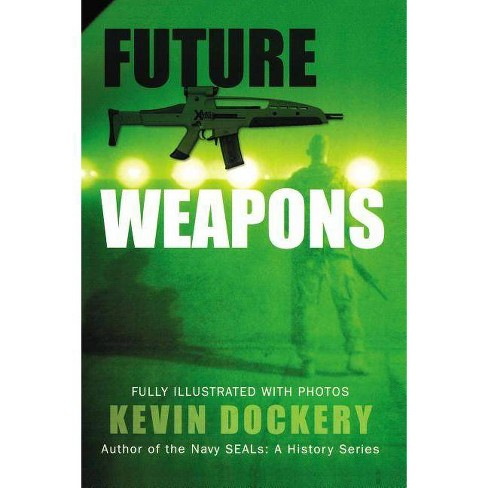 Future Weapons - by Kevin Dockery (Paperback)