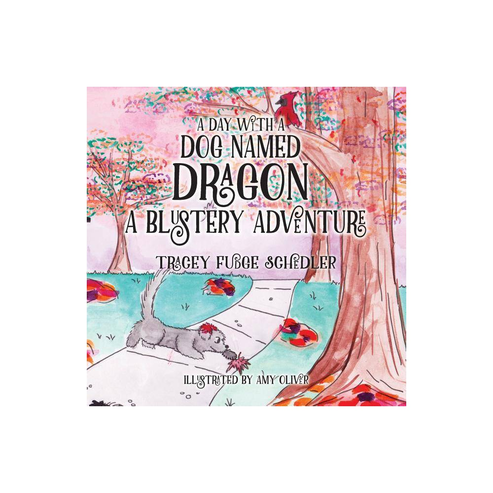 A Day With A Dog Named Dragon A Blustery Adventure A Day With A Dog Named Dragon By Tracey Schedler Paperback