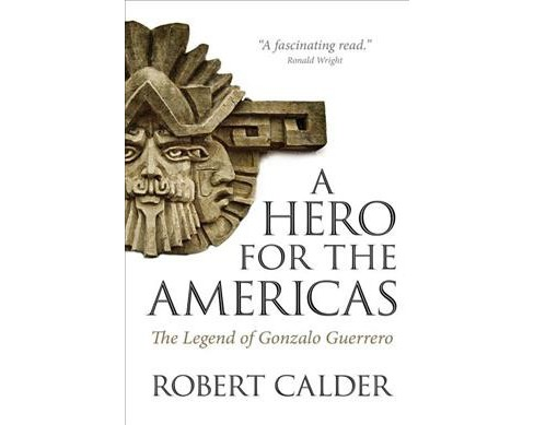 Hero for the Americas : The Legend of Gonzalo Guerrero -  by Robert Calder (Paperback) - image 1 of 1
