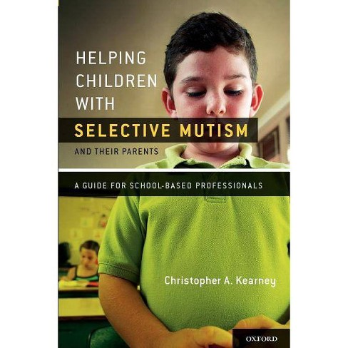 Helping Children with Selective Mutism and Their Parents - by  Christopher Kearney Ph D (Paperback) - image 1 of 1