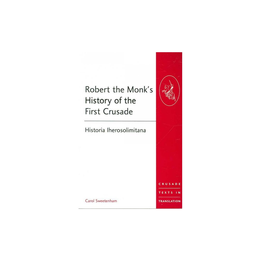 Robert the Monk's History of the First C ( Crusade Texts in Translation) (Paperback)