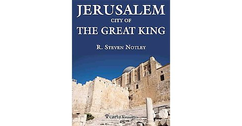 Jerusalem : City of the Great King (Vol 2) (Paperback) (R. Steven Notley) - image 1 of 1