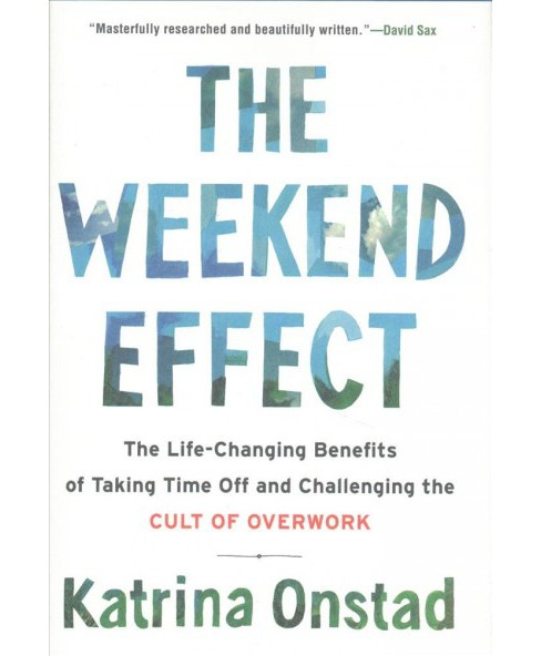 Weekend Effect : The Life-Changing Benefits of Taking Time Off and Challenging the Cult of Overwork - image 1 of 1