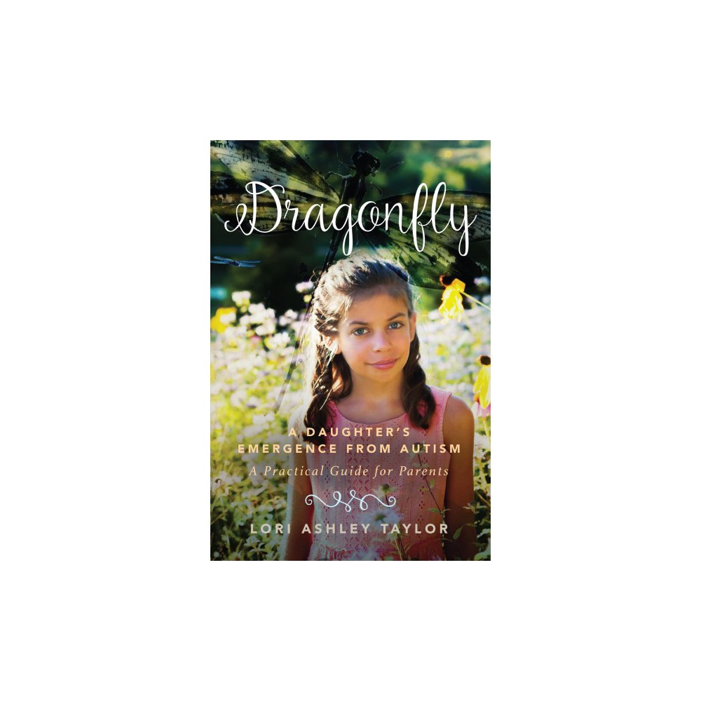 Dragonfly : A Daughter's Emergence from Autism: a Practical Guide for Parents - (Hardcover)