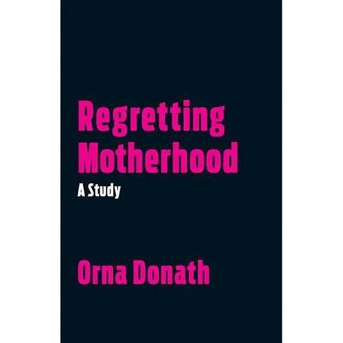 Regretting Motherhood - by  Orna Donath (Paperback) - image 1 of 1