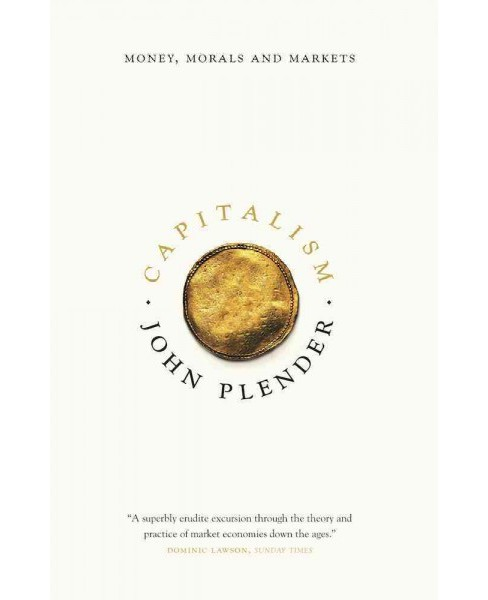 Capitalism : Money, Morals and Markets (Reprint) (Paperback) (John Plender) - image 1 of 1