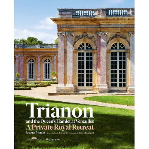 Trianon and the Queen's Hamlet at Versailles - by  Jacques Moulin (Hardcover) - image 1 of 1