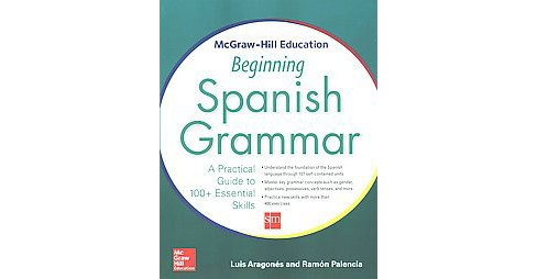 McGraw-Hill Education Beginning Spanish Grammar : A Practical Guide to 100+ Essential Skills (Bilingual) - image 1 of 1