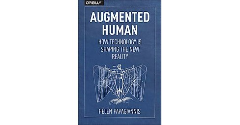 Augmented Human : How Technology Is Shaping the New Reality (Paperback) (Helen Papagiannis) - image 1 of 1