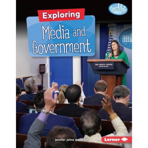 Exploring Media and Government - (Searchlight Books (Tm) -- Getting Into Government) (Hardcover) - image 1 of 1