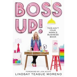 Boss Up! : This Ain?t Your Mama?s Business Book - by Lindsay Teague Moreno (Hardcover)