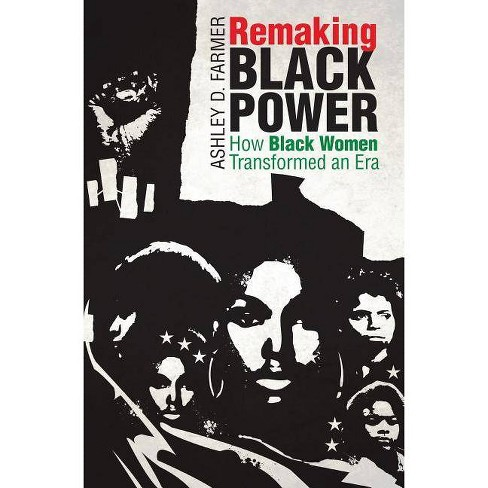 Remaking Black Power - (Justice, Power, and Politics) by  Ashley D Farmer (Paperback) - image 1 of 1