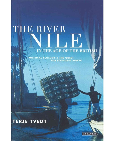 River Nile in the Age of the British : Political Ecology and the Quest for Economic Power (Reprint) - image 1 of 1