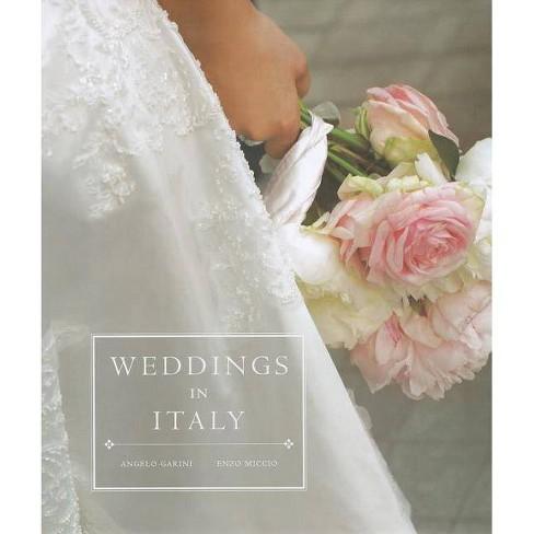 Weddings in Italy - by  Angelo Garini & Enzo Miccio (Hardcover) - image 1 of 1