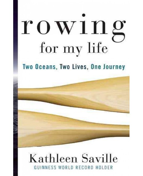 Rowing for My Life : Two Oceans, Two Lives, One Journey (Hardcover) (Kathleen Saville) - image 1 of 1