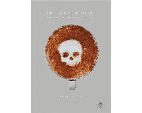 Death Caf Movement : Exploring the Horizons of Mortality -  by Jack Fong (Hardcover) - image 1 of 1