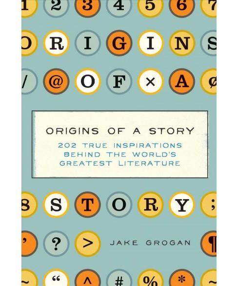 Origins of a Story : 202 True Inspirations Behind the World's Greatest Literature (Hardcover) (Jake - image 1 of 1