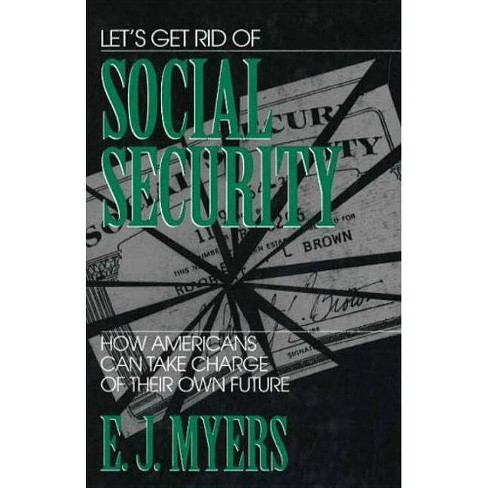 Let's Get Rid of Social Security - by  E J Myers (Hardcover) - image 1 of 1