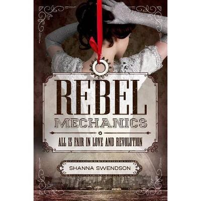 Rebel Mechanics - by  Shanna Swendson (Paperback)