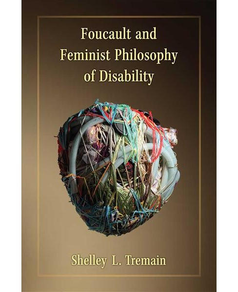 Foucault and Feminist Philosophy of Disability -  by Shelley L. Tremain (Paperback) - image 1 of 1