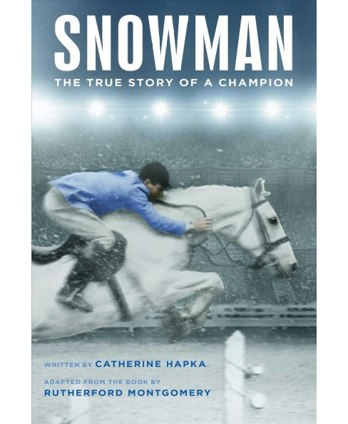 Snowman : The True Story of a Champion -  Reprint by Catherine Hapka (Paperback) - image 1 of 1