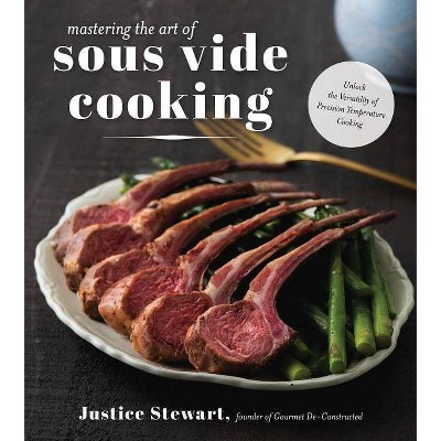 Mastering the Art of Sous Vide - by Justice Stewart (Paperback)