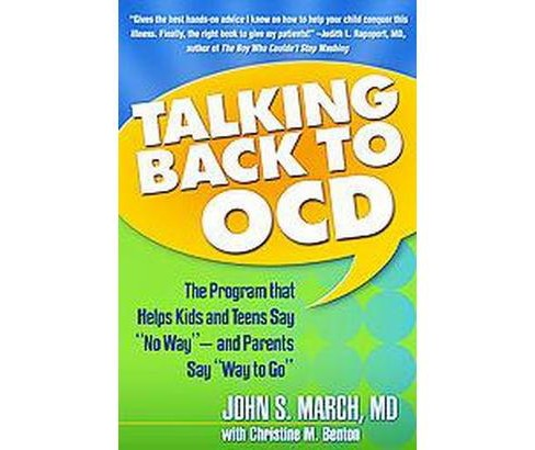 "Talking Back to OCD : The Program That Helps Kids And Teens Say ""No Way"" -- And Parents Say ""Way to Go"" - image 1 of 1"