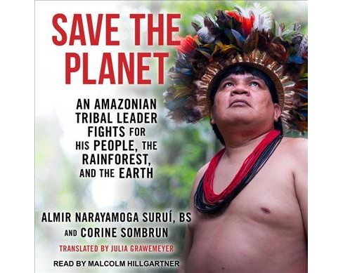 Save the Planet : An Amazonian Tribal Leader Fights for His People, the Rainforest, and the Earth - image 1 of 1
