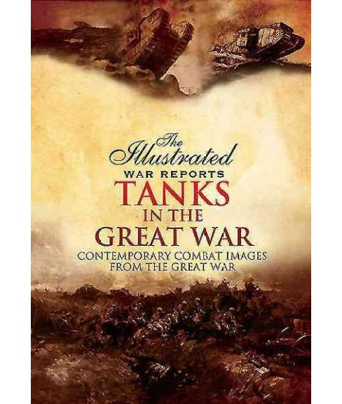 Tanks in the Great War : Contemporary Combat Images from the Great War - Illustrated by Bob Carruthers - image 1 of 1