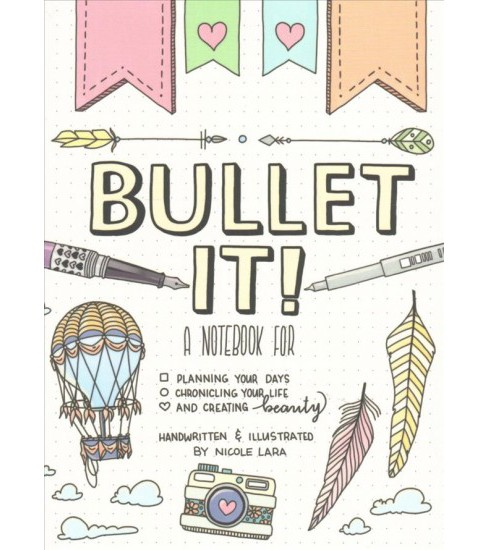 Bullet It! : A Notebook for Planning Your Days, Chronicling Your Life, and Creating Beauty (Paperback) - image 1 of 1