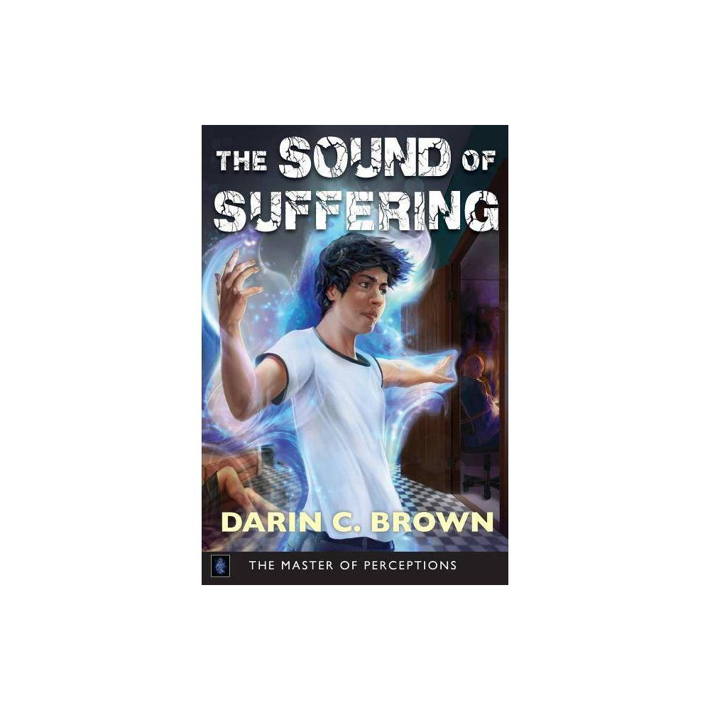 The Sound Of Suffering Master Of Perceptions By Darin C Brown Paperback