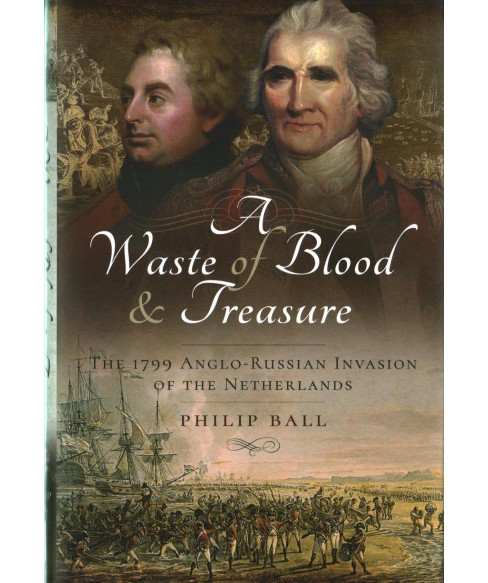 Waste of Blood and Treasure : The 1799 Anglo-Russian Invasion of the Netherlands (Hardcover) (Philip - image 1 of 1