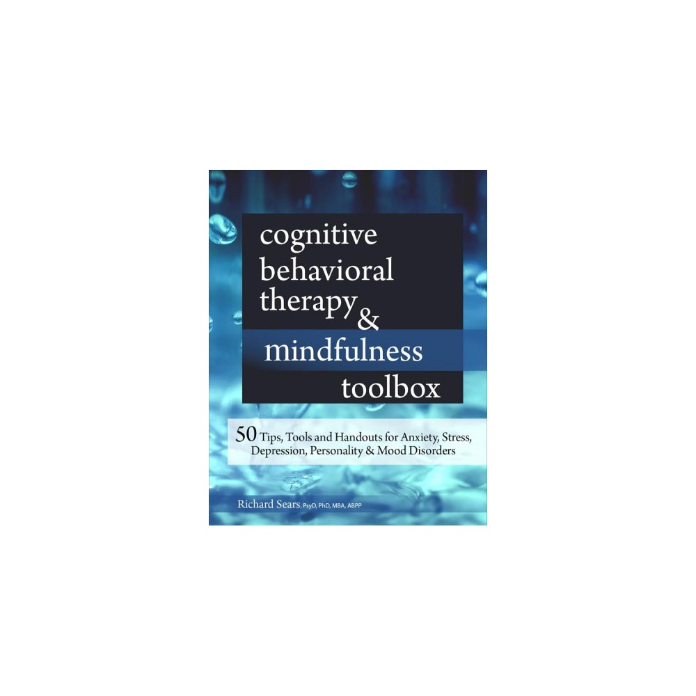 Cognitive Behavioral Therapy & Mindfulness Toolbox : 50 Tips, Tools and Handouts for Anxiety, Stress,