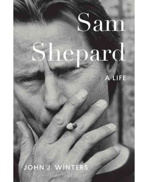 Sam Shepard : A Life -  by John J. Winters (Hardcover) - image 1 of 1