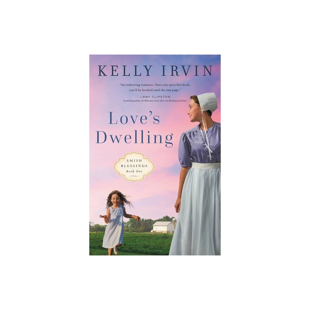 Love S Dwelling Amish Blessings By Kelly Irvin Paperback