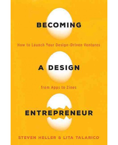 Becoming a Design Entrepreneur : How to Launch Your Design-Driven Ventures from Apps to Zines - image 1 of 1