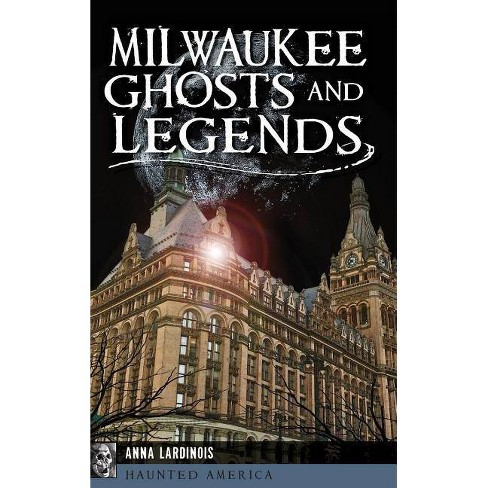 Milwaukee Ghosts and Legends - by  Anna Lardinois (Hardcover) - image 1 of 1